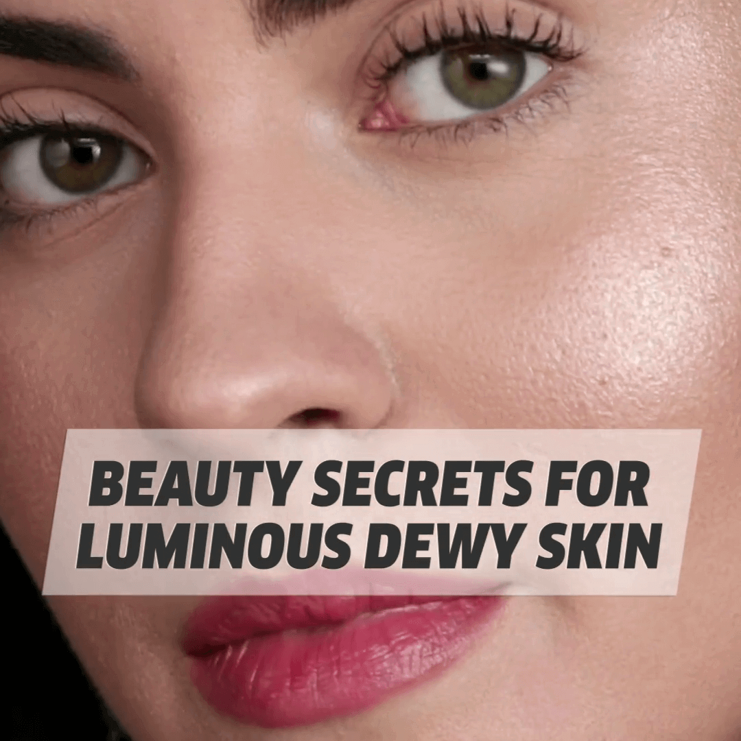 Beauty Secrets For Luminous Dewy Skin